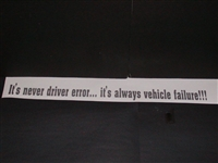 Its never driver error ... It always vehicle failure! Decal