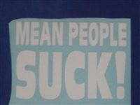 MEAN PEOPLE SUCK!! Decal