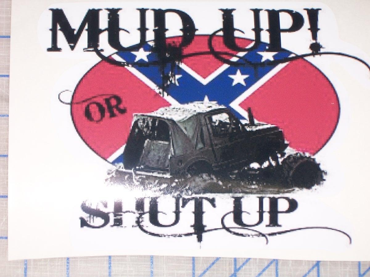 Mud up or shut up rebel mud bog full color graphic window decal sticker