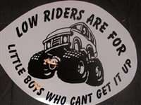 Low riders are for boys who cant get it up! Decal
