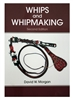 Whips and Whipmaking by Morgan
