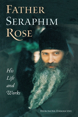 "Father Seraphim Rose: His Life and Works<br /><span style=""font-size: 80%;"">by Hieromonk Damascene</span>"