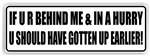 If UR Behind Me Bumper Sticker