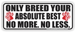 Only Breed Your Best  Bumper Sticker