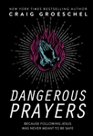 Dangerous Prayers: Because Following Jesus Was Never Meant to Be Safe (ITPE Edition)