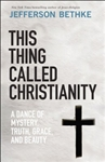 This Thing Called Christianity: A Dance of Mystery, Grace, and Beauty