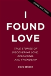 I Found Love: True Stories of Discovering Love, Belonging, and Friendship