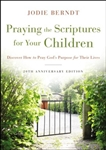 Praying the Scriptures for Your Children: Discover How to Pray God's Purpose for Their Lives, 20th Anniversary Edition