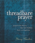 Threadbare Prayer: Prayers for Hearts that Feel Hidden, Hurt, or Hopeless