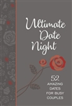 Ultimate Date Night: 52 Amazing Dates for Busy Couples