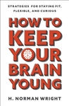 How to Keep Your Brain Young: Strategies for Staying Fit, Flexible, and Curious