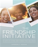 The Friendship Initiative: 31 Days of Loving and Connecting Like Jesus
