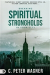 Breaking Spiritual Strongholds In Your City by C Peter Wagner
