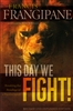 This Day We Fight! by Francis Frangipane