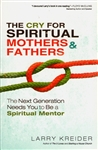 Cry for Spiritual Mothers and Fathers by Larry Kreider