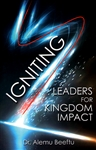 Igniting Leaders for Kingdom Impact by Alemu Beeftu