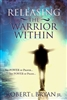 Releasing the Warrior Within by Robert Bryan Jr