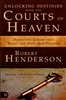 Unlocking Destinies from the Courts of Heaven by Robert Hederson
