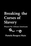 Breaking the Curses of Slavery by Pamela Burgess Main