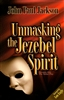 Unmasking the Jezebel Spirit by John Paul Jackson