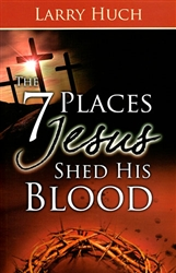 Arsenalbooks Com 7 Places Jesus Shed His Blood By Larry Huch