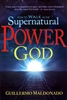 How To Walk In the Supernatural Power of God by Guillermo Maldonado