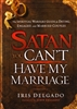 Satan You Cant Have My Marriage by Iris Delgado