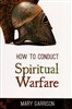 How to Conduct Spiritual Warfare by Mary Garrison