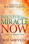 Receive Your Miracle Now by Bob Sawvelle
