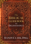 Biblical Guidebook to Deliverance by Randy Clark