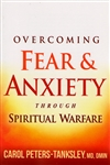 Overcoming Fear & Anxiety Through Spiritual Warfare by Carol Peters-Tanksley