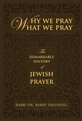 Why We Pray What We Pray by Rabbi Barry Freundel