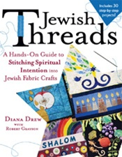 JEWISH THREADS A Hands-On Guide to Stitching Spiritual Intention into Jewish Fabric Crafts