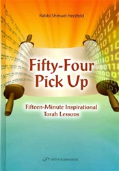 Fifty-Four Pick Up: Fifteen Minute Inspirational Torah Lessons
