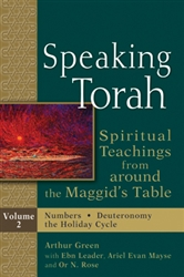 Speaking Torah, Volume 2: Spiritual Teachings from around the Maggid's Table