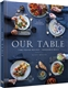 Our Table: Time-Tested Recipes, Memorable Meals