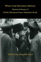 When God Becomes History: Historical Essays of Rabbi Abraham Isaac Hakohen Kook