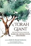 A Torah Giant: The Intellectual Legacy of Rabbi Dr. Irving (Yitz) Greenberg