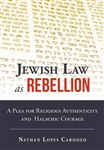 Jewish Law As Rebellion: A Plea for Religious Authenticity and Halachic Courage