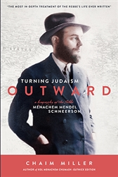 Turning Judaism Outward: A Biography of the Rebbe, Rabbi Menachem Mendel Schneerson