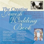 The Creative Jewish Wedding Book: A Guide to Making the Wedding of Your Dreams a Reality