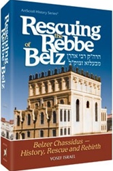 Rescuing the Rebbe of Belz: Belzer Chassidus - History, Rescue and Rebirth