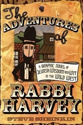 The Adventures of Rabbi Harvey: A Graphic Novel of Jewish Wisdom And Wit in the Wild West