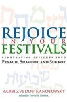 Rejoice in Your Festivals: Penetrating Insights into Pesach, Shavuot & Sukkot