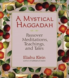 A Mystical Haggadah - Passover Meditations, Teachings, and Tales