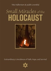 Small Miracles of the Holocaust: Extraordinary Coincidences of Faith, Hope, and Survival
