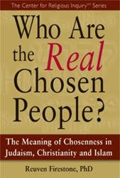 Who Are the Real Chosen People?: The Meaning of Chosenness in Judaism, Christianity and Islam