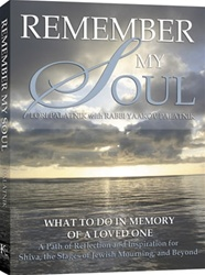 Remember My Soul - What To Do In Memory Of A Loved One - A Path of Reflection and Inspiration for Shiva