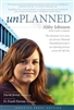 Unplanned The Dramatic True Story of a Former Planned Parenthood Leader's Eye-Opening Journey Across the Life Line, UNPLANNED