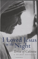 I Loved Jesus in the Night: Teresa of Calcutta-A Secret Revealed